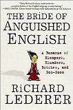 The Bride of Anguished English: A Bonanza of Bloopers, Blunders, Botches, and Boo-Boos by Richard Lederer