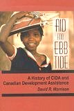 Aid and Ebb Tide: A History of CIDA and Canadian Development Assistance (Hardcover) by David R. Morrison