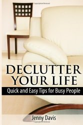 Declutter Your Life: Quick and Easy Tips for Busy People
