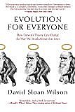 Evolution for Everyone: How Darwin's Theory Can Change the Way We Think About Our Lives (Hardcover) by David Sloan Wilson