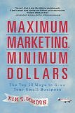 Maximum Marketing, Minimum Dollars: The Top 50 Ways to Grow Your Small Business [Paperback] by Kim T. Gordon