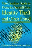 Canadian Guide to Protecting Yourself from Identity Theft and Other Fraud by Graham McWaters and Gary L. Ford