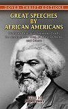 Great Speeches by African Americans: Frederick Douglass, Sojourner Truth, Dr. Martin Luther King, Jr., Barack Obama, and Others (Thrift Edition) - Editor: James Daley